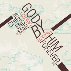 """John Piper, Desiring God, page 18: """"The chief end of man is to glorify God by enjoying Him forever."""" (Design submitted by Jennifer Knight.)"""