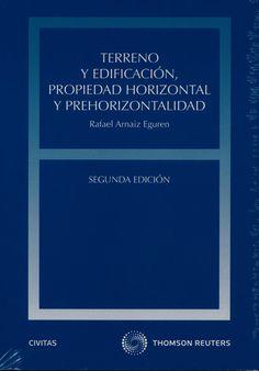 Terreno y edificación, propiedad horizontal y prehorizontalidad / Rafael Arnaiz Eguren. - 2ª ed. - 2015