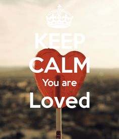 KEEP CALM You are Loved . Another original poster design created with the Keep Calm-o-matic. Buy this design or create your own original Keep Calm design now. Amazing Quotes, Best Quotes, Love Quotes, Inspirational Quotes, All You Need Is Love, My Love, Keep Calm Quotes, Love Me Forever, Just Breathe