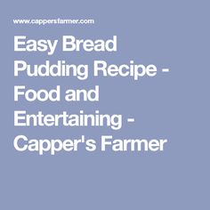 Easy Bread Pudding Recipe - Food and Entertaining - Capper's Farmer