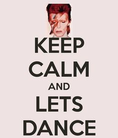 Got to Love David Bowie! » KEEP CALM AND LETS DANCE