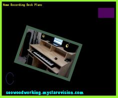 Home Recording Desk Plans 132413 - Woodworking Plans and Projects!