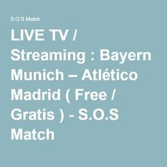 LIVE TV / Streaming : Bayern Munich – Atlético Madrid ( Free / Gratis ) - S.O.S Match