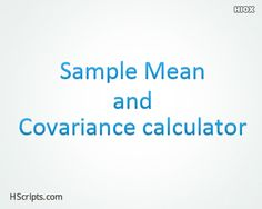 Sample Mean and Covariance Calculator https://www.hscripts.com/scripts/JavaScript/covariance-calculator.php Online calculator which allows to find the sample mean, covariance between the two random variables. Copy and paste the code into your HTML page to use this sample mean and covariance calculator.