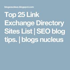 Top 25 Link Exchange Directory Sites List | SEO blog tips. | blogs nucleus