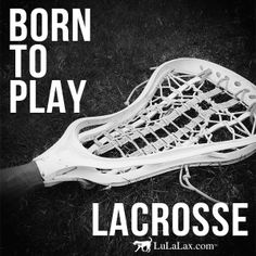 Born To Play Lacrosse! Lacrosse Inspiration and Motivational Quotes from LuLaLax! #lacrosse #laxgirl #lulalax