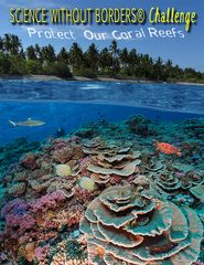 "Science without Borders® Challenge 2014 - Poster Project to teach about ""Protecting Our Coral Reefs"" - would be good to use as an introduction to persuasive writing/media"