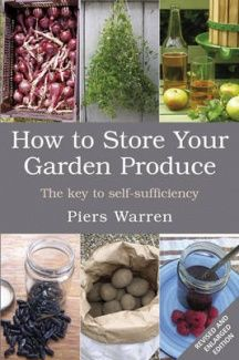 How to Store Your Garden Produce  The Key to Self-sufficiency  By Piers Warren