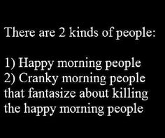 There are 2 kinds of people: Happy morning people. Hate Mornings, Morning People, Morning Person, 2 Kind, Happy Morning, Morning Coffee, Thing 1, Morning Humor, Kinds Of People