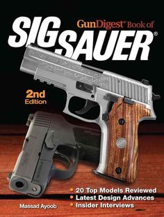 In Gun Digest Book of SIG-Sauer 2nd Edition , pre-eminent fighting handgun trainer Massad Ayoob takes an in-depth look at some of the finest pistols on the market. In this revised 2nd Edition: First-h