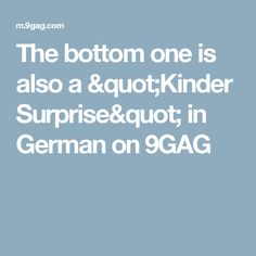 """The bottom one is also a """"Kinder Surprise"""" in German on 9GAG"""