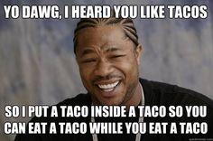 I do like tacos.....