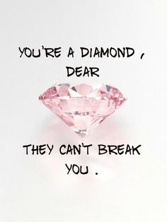 Diamonds aren't just beautiful. They are also strong, sparkling, and radiate from within!