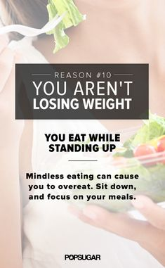 Mindless eating can cause you to consume more calories than you think you are. Sit down — you'll be able to focus on enjoying your meal!