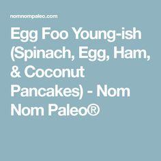 Egg Foo Young-ish (Spinach, Egg, Ham, & Coconut Pancakes) - Nom Nom Paleo®