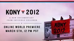 Invisible Children Launches New Documentary: KONY 2012