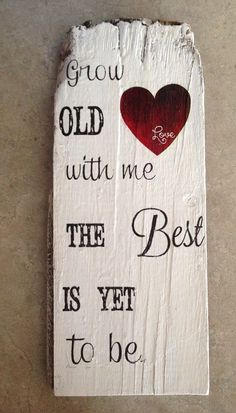 "Www.facebook.com/theravagedbarn Grow old with me, the best is yet to be.  Barn wood sign 12""x5"" on Etsy, $15.00"