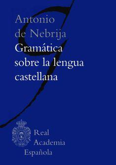 Elio Antonio de Nebrija ([1492] 2011), Gramática sobre la lengua castellana. Paginae Nebrissenses, ed. Carmen Lozano y Felipe González Vega, Madrid - Barcelona: Real Academia Española - Galaxia Gutenberg