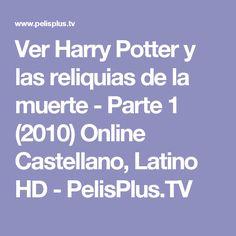 Ver Harry Potter y las reliquias de la muerte - Parte 1 (2010) Online Castellano, Latino HD - PelisPlus.TV