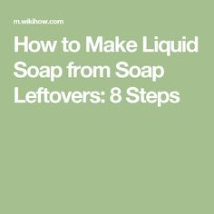 How to Make Liquid Soap from Soap Leftovers: 8 Steps