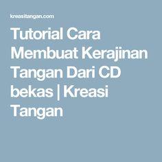 Tutorial Cara Membuat Kerajinan Tangan Dari CD bekas | Kreasi Tangan