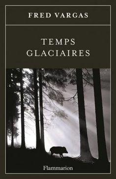 Temps glaciaires, Fred Vargas, Livres, LaProcure.com