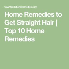 Home Remedies to Get Straight Hair | Top 10 Home Remedies