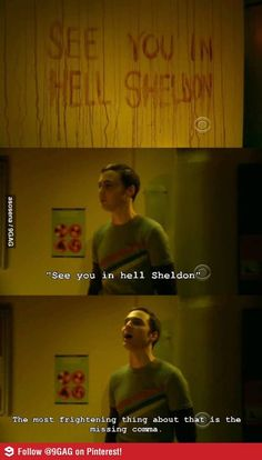 """Sheldon being awesome. """"The most frightening thing about that is the missing comma."""""""