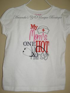Yes, my baby WILL have one ! . My Mom is One Hot Nurse Embroidered Shirt by AYBoutique on Etsy, $22.00