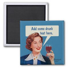 wine lady - add your own text magnet #retro #magnet #bluntcard #funny #snarky #lol