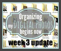 Are you following me as I organize my digital photos? Here is the beginning where I outlined Lisa's steps and my plan. Here is my update from Week 1 and Week 2. Week 3 update: I didn...