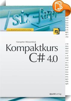 Kompaktkurs C# 4.0    ::  Das Buch beschreibt in kompakter Form den gesamten Sprachumfang von C#, einschließlich der neuen Features von C# 4.0. Es richtet sich an Leser, die bereits Erfahrung mit einer anderen Programmiersprache wie Java oder C++ haben und sich rasch in C# einarbeiten wollen, um damit produktiv zu werden. Neben der Sprache C# behandelt das Buch auch diverse Anwendungen und Fallstudien im .NET-Framework.  Themen:  •Datenstrukturen und Anweisungen von C# 4.0 •Klassen, ...