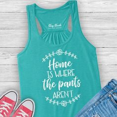 Home Is Where The Pants Aren't Ladies Tank