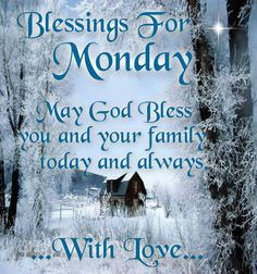 Blessings For Monday, May God Bless you and your Family today and always!