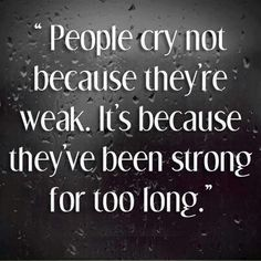 people cry, because of being too strong too long