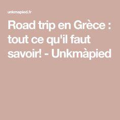 Road Trip En Grece Tout Ce Quil Faut Savoir