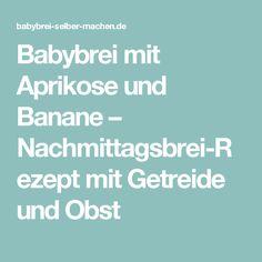 Babybrei mit Aprikose und Banane – Nachmittagsbrei-Rezept mit Getreide und Obst