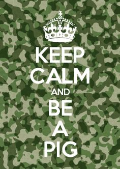 KEEP CALM AND BE A PIG