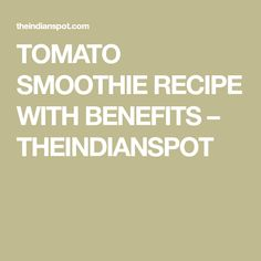 TOMATO SMOOTHIE RECIPE WITH BENEFITS – THEINDIANSPOT