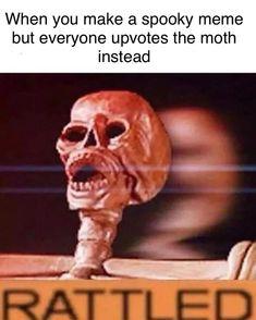 Those moth memes arent even funny lol. Bring on the spoopy memes! Spooktober Memes, Funny Memes, Hilarious, Jokes, Dnd Funny, Dead Memes, Cartoon Memes, Funny Pranks, Best Funny Photos