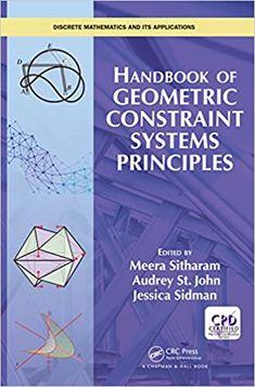 Handbook of Geometric Constraint Systems Principles 1st Edition, by Meera Sitharam ASIN:B07FSV1FJ9 ISBN-10:1498738915,1498738923 ISBN-13:9781498738910,9781498738927