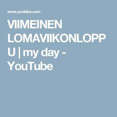 VIIMEINEN LOMAVIIKONLOPPU   my day - YouTube