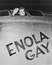 """*Enola Gay is a Boeing B-29 Superfortress bomber, named after Enola Gay Tibbets, mother of the pilot, then-Colonel (later Brigadier General) Paul Tibbets.[2] On August 6, 1945, during the final stages of World War II, it became the first aircraft to drop an atomic bomb as a weapon of war. The bomb, code-named """"Little Boy"""", was targeted at the city of Hiroshima, Japan, and caused extensive destruction."""