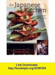 The Japanese Kitchen (9781552856338) Kimiko Barber , ISBN-10: 155285633X  , ISBN-13: 978-1552856338 ,  , tutorials , pdf , ebook , torrent , downloads , rapidshare , filesonic , hotfile , megaupload , fileserve