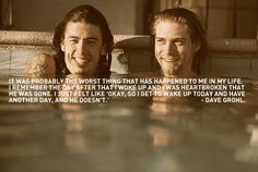 Dave Grohl quote about Kurt...explains how a lot of us feel when losing someone close.