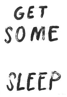 get some sleep