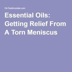 Essential Oils: Getting Relief From A Torn Meniscus
