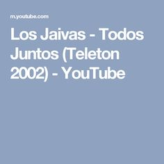 Los Jaivas - Todos Juntos (Teleton 2002) - YouTube