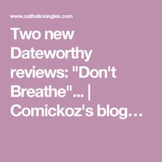 """Two new Dateworthy reviews: """"Don't Breathe""""...   Comickoz's blog…"""