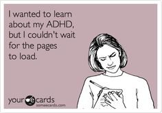 I wanted to learn about my ADHD, but I couldn't wait for the pages to load.